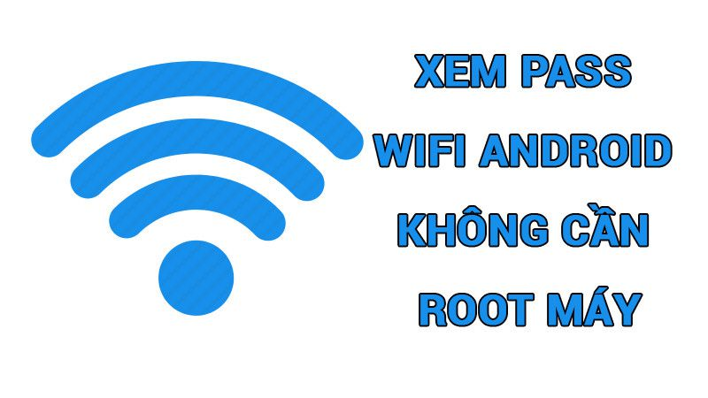 xem-pass-wifi-tren-android-khong-can-root_compressed